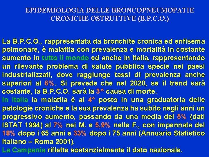 EPIDEMIOLOGIA DELLE BRONCOPNEUMOPATIE CRONICHE OSTRUTTIVE (B. P. C. O. ) La B. P. C.