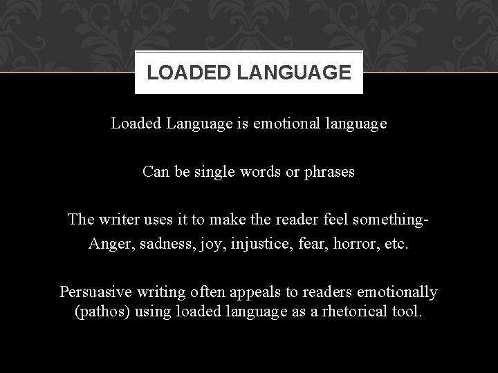 LOADED LANGUAGE Loaded Language is emotional language Can be single words or phrases The