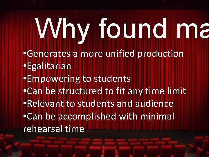 Why found ma • Generates a more unified production • Egalitarian • Empowering to