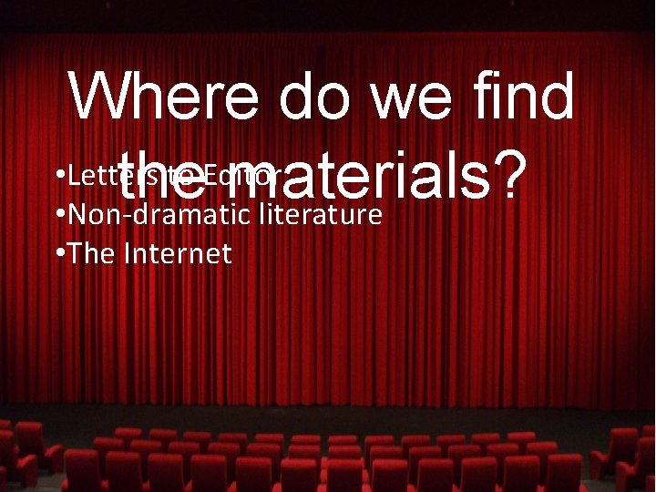 Where do we find • Letters to Editor the materials? • Non-dramatic literature •