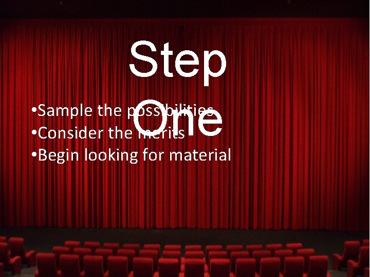 Step One • Sample the possibilities • Consider the merits • Begin looking for