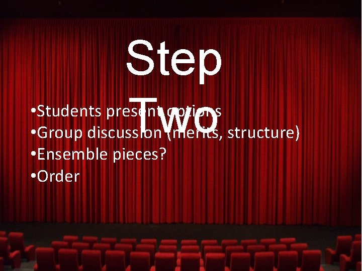 Step Two • Students present options • Group discussion (merits, structure) • Ensemble pieces?