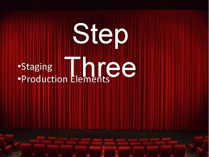 Step Three • Staging • Production Elements