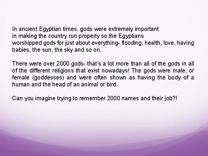 In ancient Egyptian times, gods were extremely important in making the country run properly