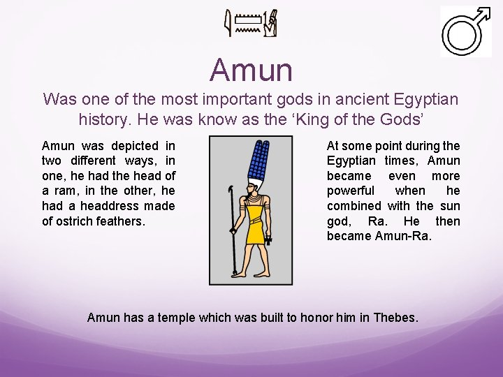 Amun Was one of the most important gods in ancient Egyptian history. He was