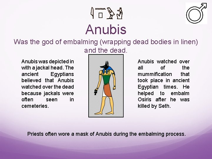 Anubis Was the god of embalming (wrapping dead bodies in linen) and the dead.