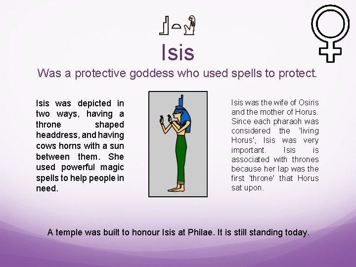 Isis Was a protective goddess who used spells to protect. Isis was depicted in