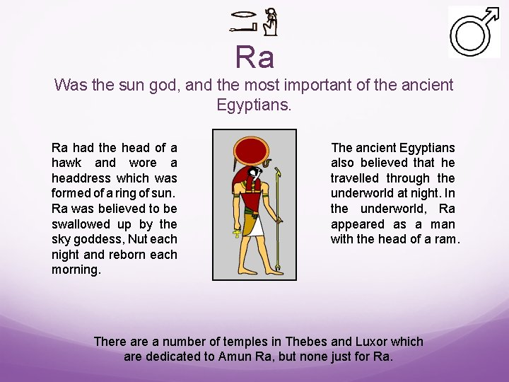 Ra Was the sun god, and the most important of the ancient Egyptians. Ra