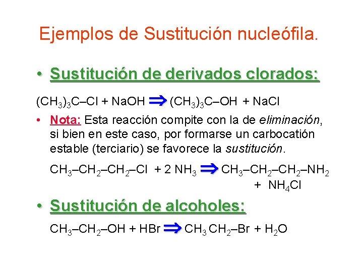 Ejemplos de Sustitución nucleófila. • Sustitución de derivados clorados: (CH 3)3 C–Cl + Na.
