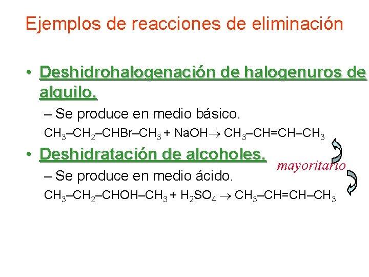 Ejemplos de reacciones de eliminación • Deshidrohalogenación de halogenuros de alquilo. – Se produce