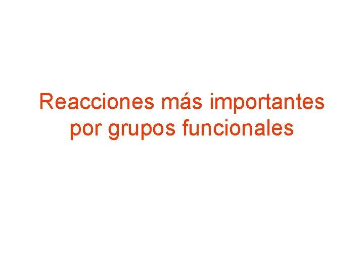 Reacciones más importantes por grupos funcionales