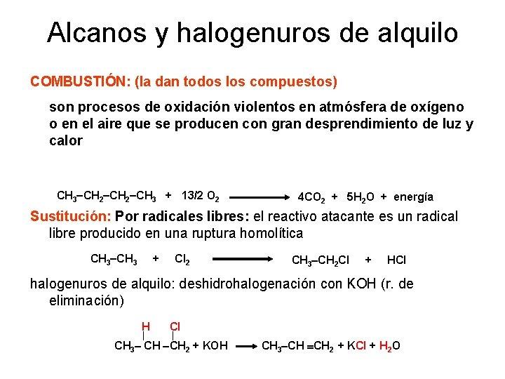 Alcanos y halogenuros de alquilo COMBUSTIÓN: (la dan todos los compuestos) son procesos de
