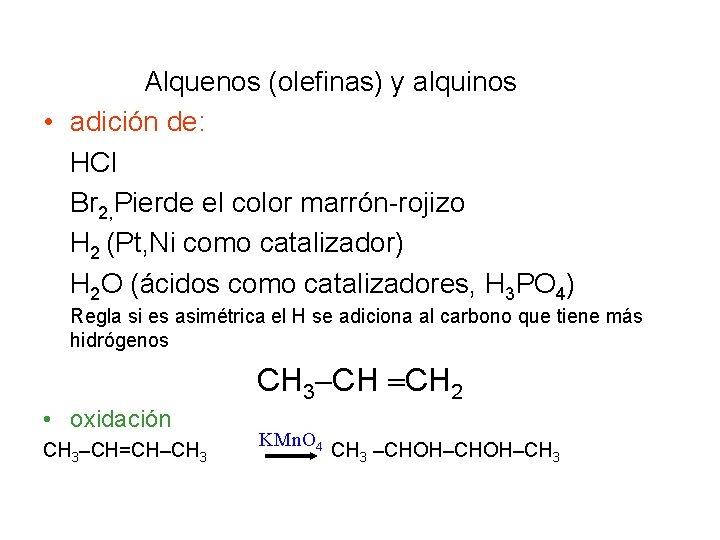 Alquenos (olefinas) y alquinos • adición de: HCl Br 2, Pierde el color marrón-rojizo