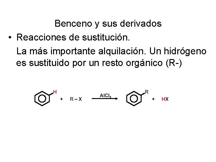 Benceno y sus derivados • Reacciones de sustitución. La más importante alquilación. Un hidrógeno