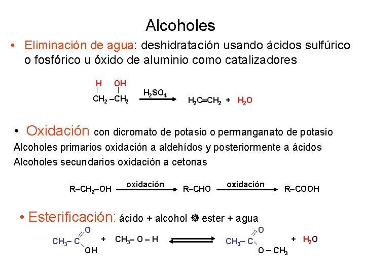 Alcoholes • Eliminación de agua: deshidratación usando ácidos sulfúrico o fosfórico u óxido de