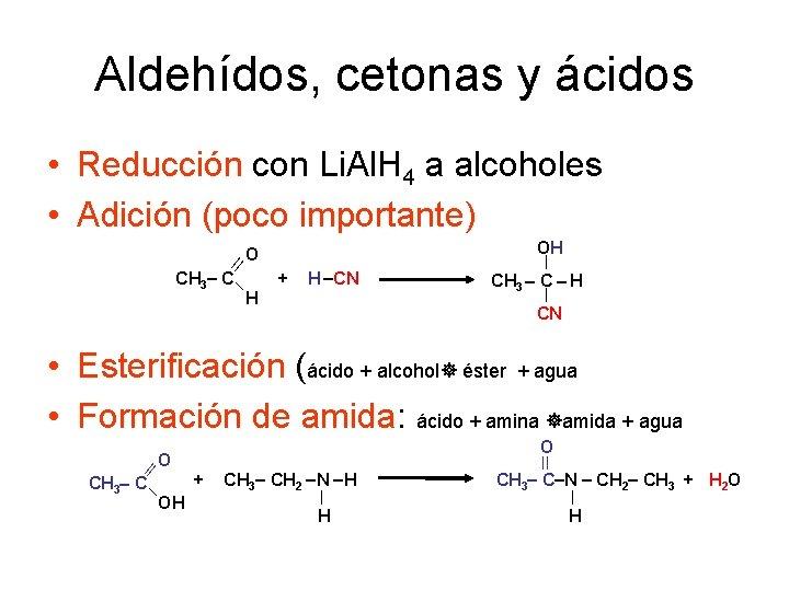 Aldehídos, cetonas y ácidos • Reducción con Li. Al. H 4 a alcoholes •