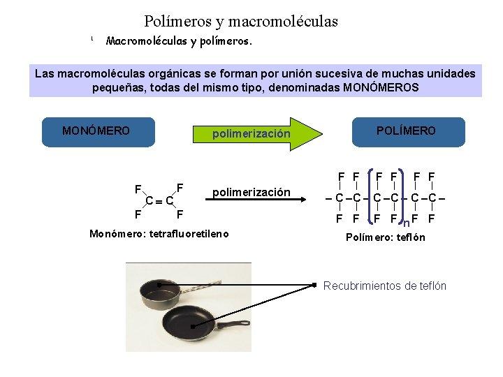 Polímeros y macromoléculas 1 Macromoléculas y polímeros. Las macromoléculas orgánicas se forman por unión