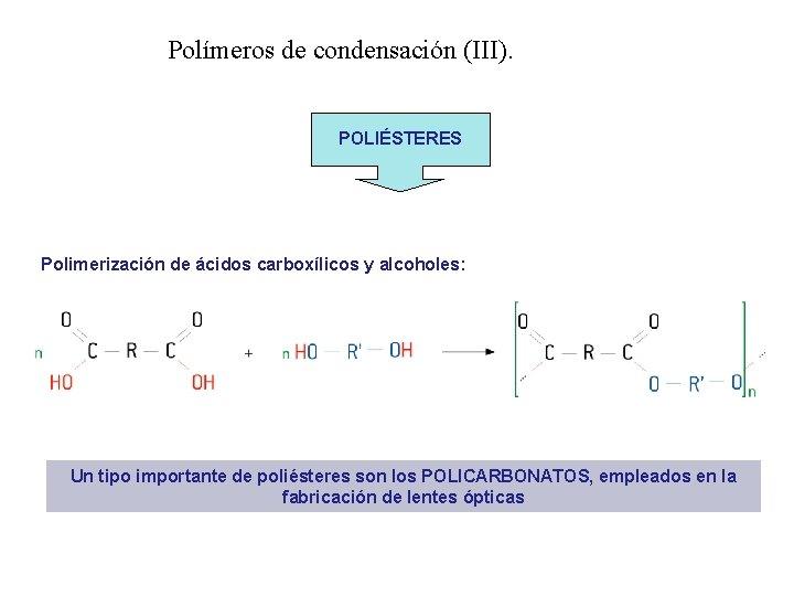Polímeros de condensación (III). POLIÉSTERES Polimerización de ácidos carboxílicos y alcoholes: Un tipo importante