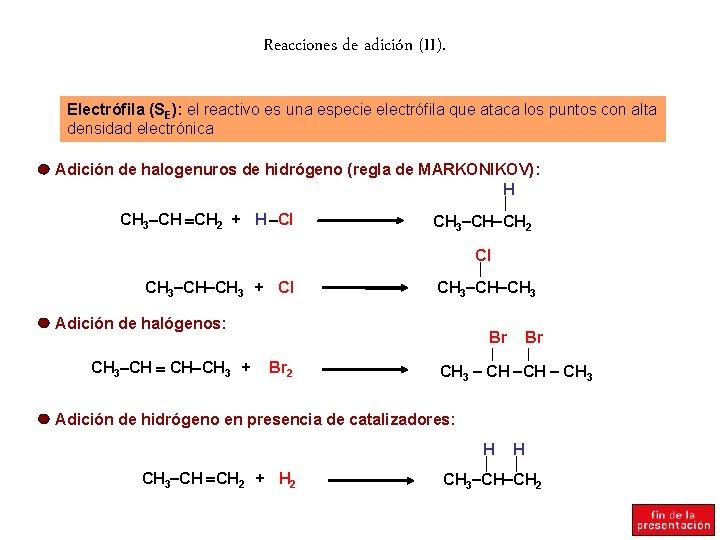 Reacciones de adición (II). Electrófila (SE): el reactivo es una especie electrófila que ataca