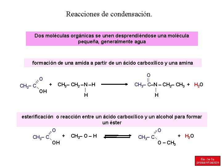 Reacciones de condensación. Dos moléculas orgánicas se unen desprendiéndose una molécula pequeña, generalmente agua