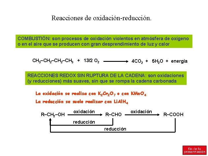 Reacciones de oxidación-reducción. COMBUSTIÓN: son procesos de oxidación violentos en atmósfera de oxígeno o