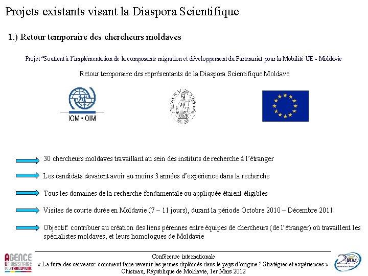 Projets existants visant la Diaspora Scientifique 1. ) Retour temporaire des chercheurs moldaves Projet