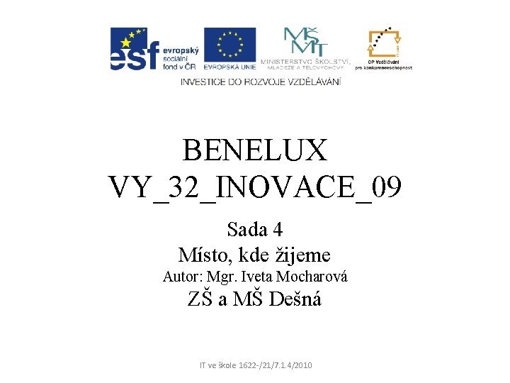 BENELUX VY_32_INOVACE_09 Sada 4 Místo, kde žijeme Autor: Mgr. Iveta Mocharová ZŠ a MŠ