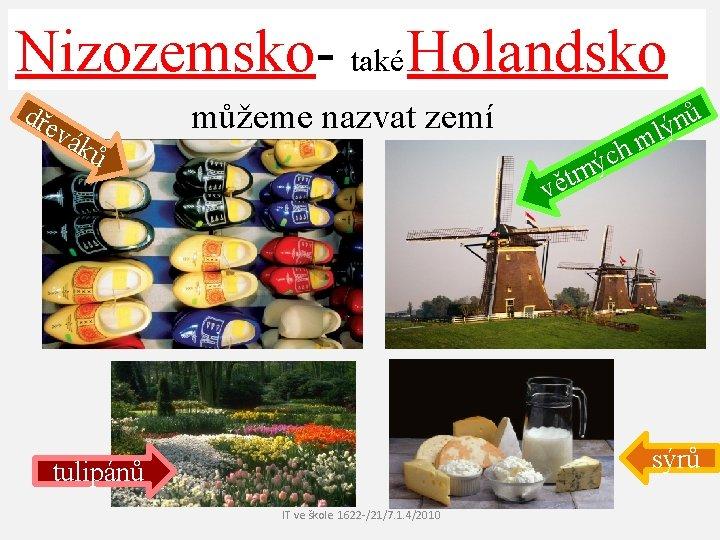 Nizozemsko- také Holandsko dře můžeme nazvat zemí vák ů ů n lý m h