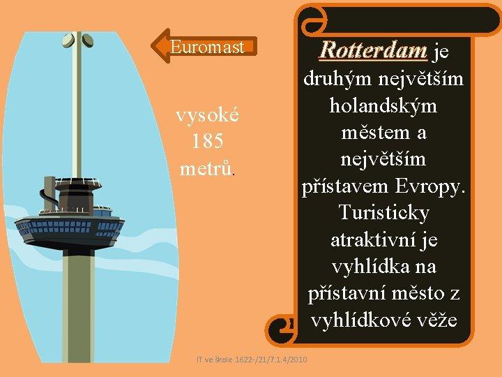 Rotterdam je Euromast vysoké 185 metrů. druhým největším holandským městem a největším přístavem Evropy.