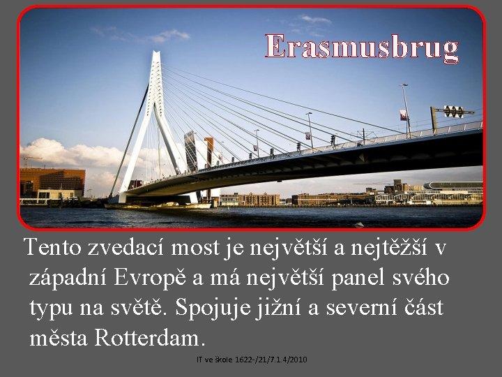 Erasmusbrug Tento zvedací most je největší a nejtěžší v západní Evropě a má největší