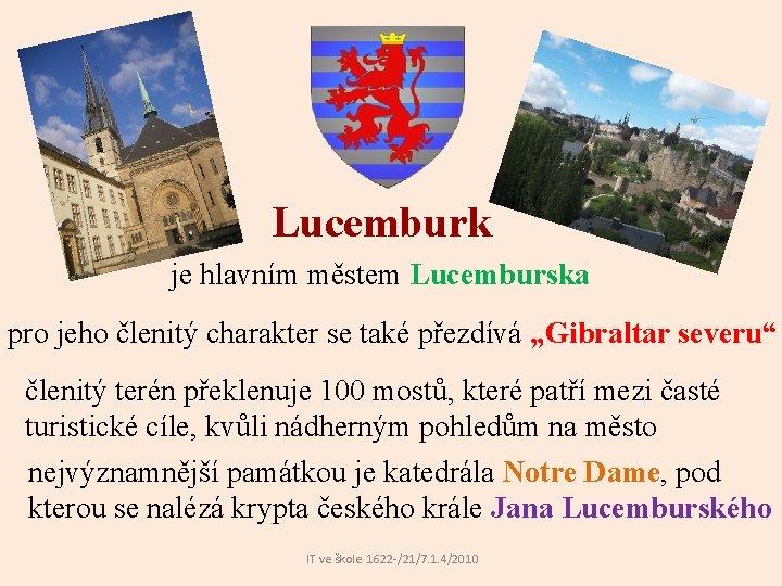 """Lucemburk je hlavním městem Lucemburska pro jeho členitý charakter se také přezdívá """"Gibraltar severu"""""""