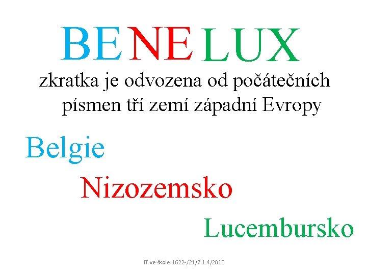 BE NE LUX zkratka je odvozena od počátečních písmen tří zemí západní Evropy Belgie