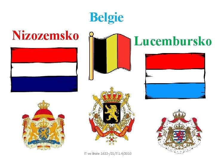 Belgie Nizozemsko Lucembursko IT ve škole 1622 /21/7. 1. 4/2010