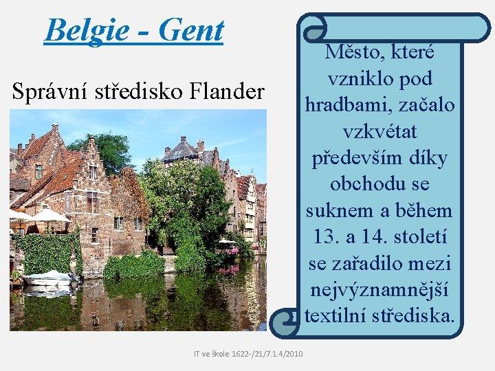 Belgie - Gent Správní středisko Flander IT ve škole 1622 /21/7. 1. 4/2010 Město,