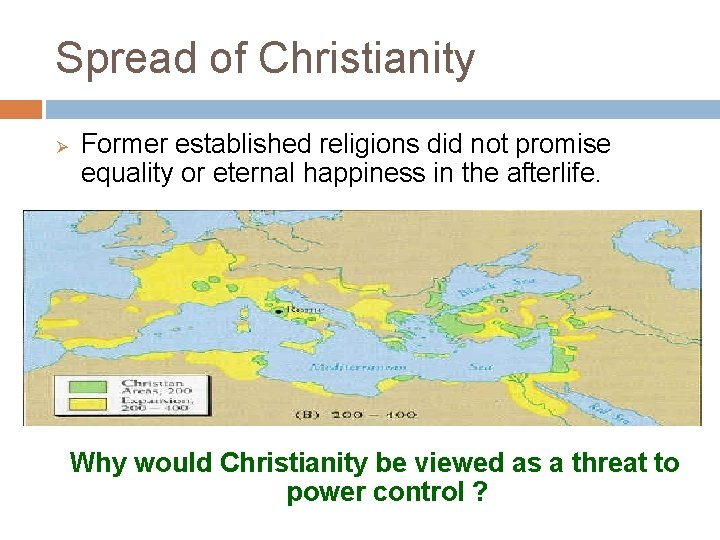 Spread of Christianity Ø Former established religions did not promise equality or eternal happiness