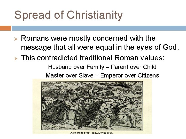 Spread of Christianity Ø Ø Romans were mostly concerned with the message that all