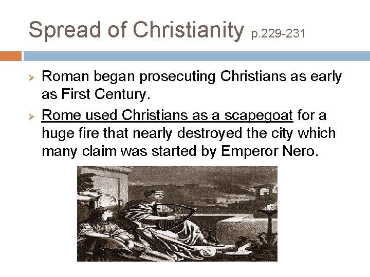 Spread of Christianity p. 229 -231 Ø Ø Roman began prosecuting Christians as early