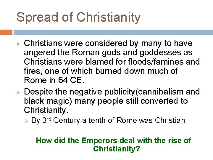 Spread of Christianity Ø Ø Christians were considered by many to have angered the
