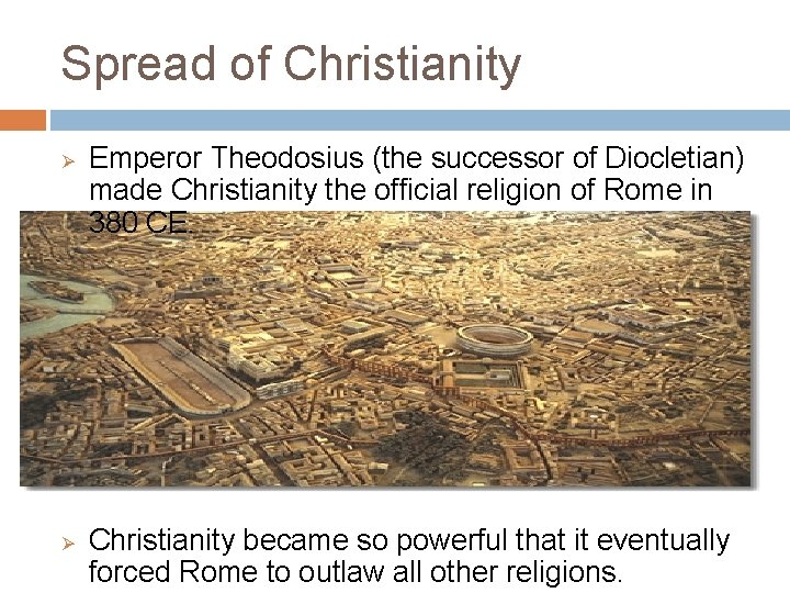 Spread of Christianity Ø Ø Emperor Theodosius (the successor of Diocletian) made Christianity the