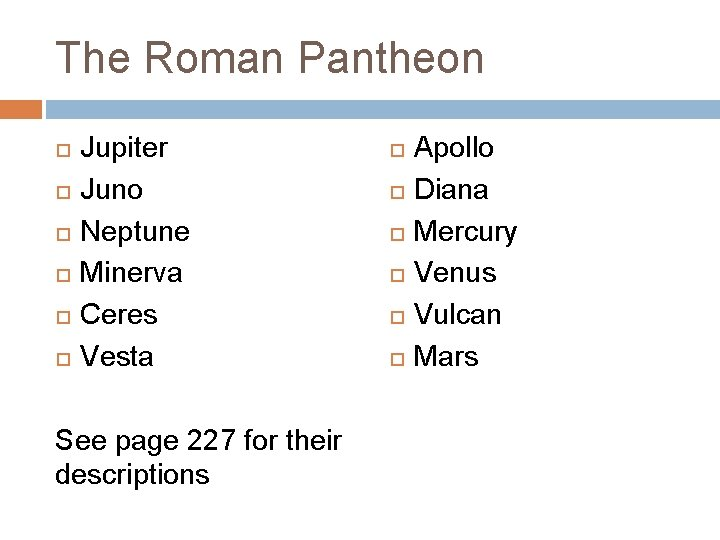 The Roman Pantheon Jupiter Juno Neptune Minerva Ceres Vesta See page 227 for their