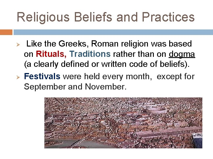 Religious Beliefs and Practices Ø Ø Like the Greeks, Roman religion was based on