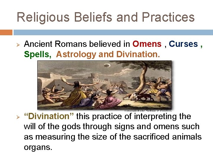 Religious Beliefs and Practices Ø Ø Ancient Romans believed in Omens , Curses ,