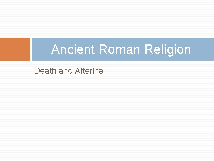 Ancient Roman Religion Death and Afterlife