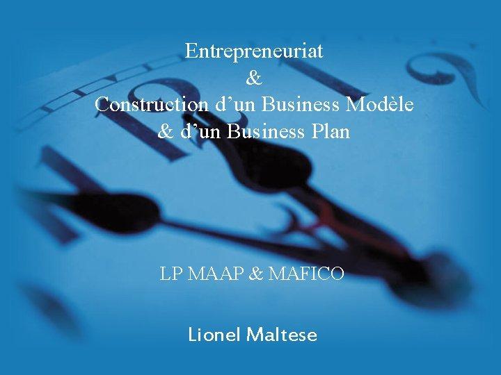 Entrepreneuriat & Construction d'un Business Modèle & d'un Business Plan LP MAAP & MAFICO