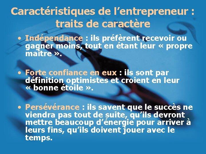 Caractéristiques de l'entrepreneur : traits de caractère • Indépendance : ils préfèrent recevoir ou
