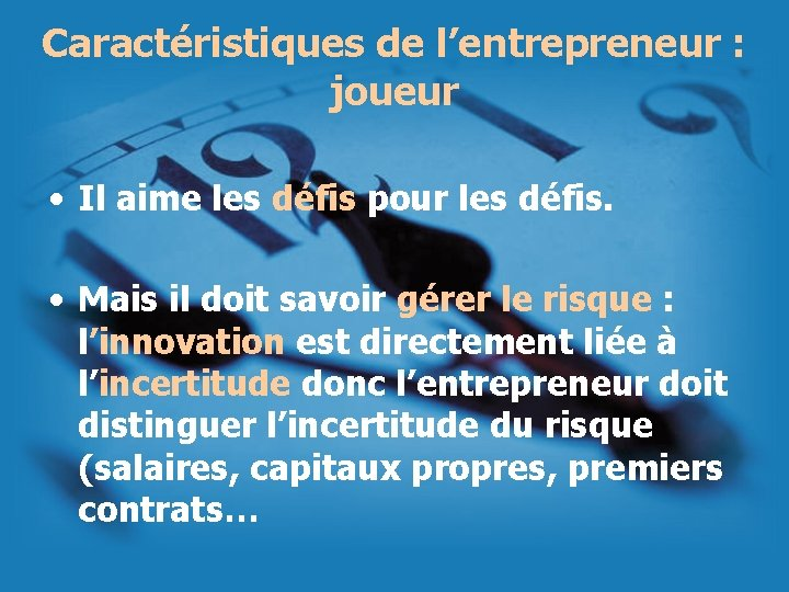 Caractéristiques de l'entrepreneur : joueur • Il aime les défis pour les défis. •