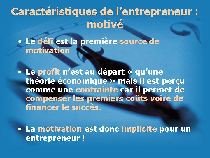Caractéristiques de l'entrepreneur : motivé • Le défi est la première source de motivation