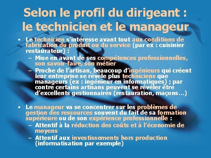 Selon le profil du dirigeant : le technicien et le manageur • Le technicien
