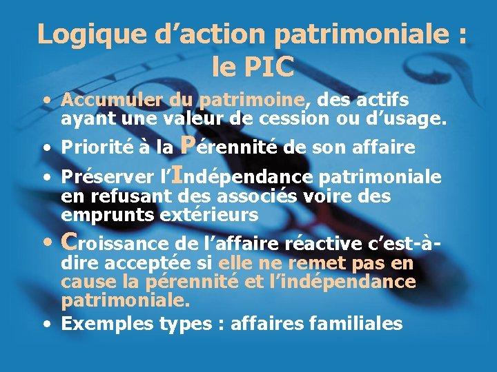 Logique d'action patrimoniale : le PIC • Accumuler du patrimoine, des actifs ayant une