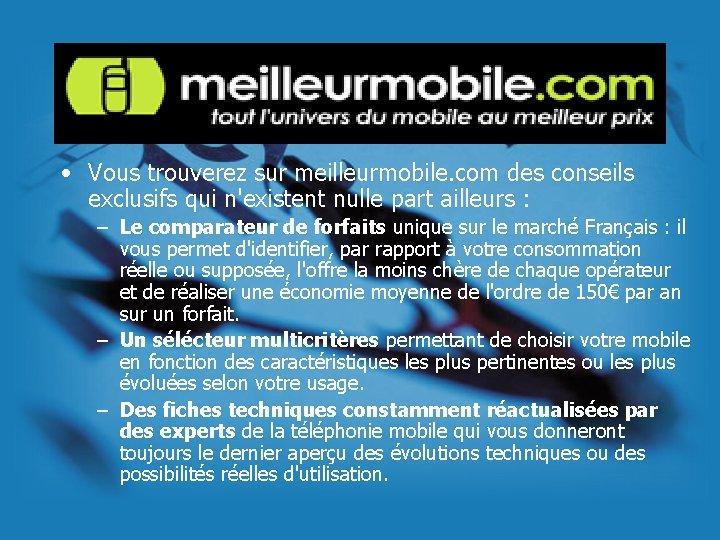 • Vous trouverez sur meilleurmobile. com des conseils exclusifs qui n'existent nulle part